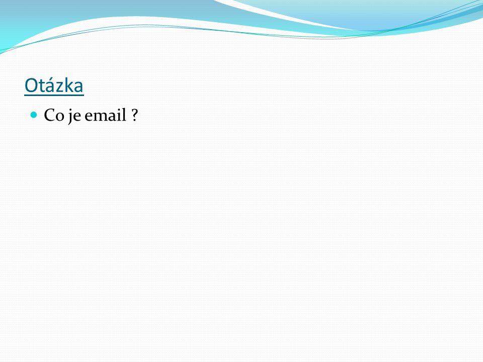 Otázka Co je email ?