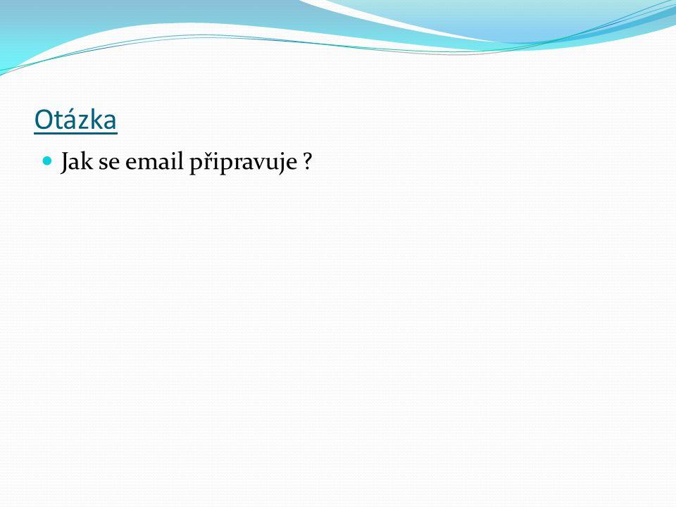 Otázka Jak se email připravuje ?
