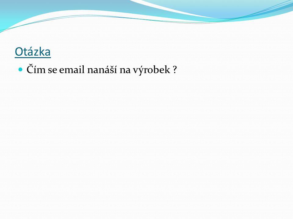 Otázka Čím se email nanáší na výrobek ?