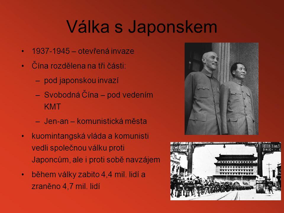 Válka s Japonskem 1937-1945 – otevřená invaze Čína rozdělena na tři části: –pod japonskou invazí –Svobodná Čína – pod vedením KMT –Jen-an – komunistic