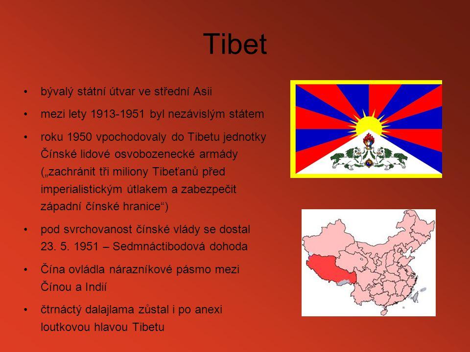 Tibet bývalý státní útvar ve střední Asii mezi lety 1913-1951 byl nezávislým státem roku 1950 vpochodovaly do Tibetu jednotky Čínské lidové osvobozene