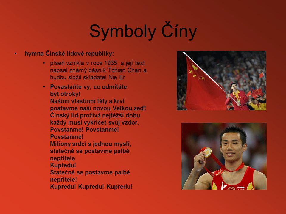 Symboly Číny hymna Čínské lidové republiky: píseň vznikla v roce 1935 a její text napsal známý básník Tchian Chan a hudbu složil skladatel Nie Er Pova