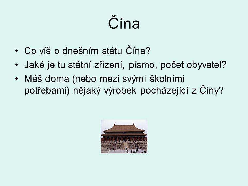 Čína Co víš o dnešním státu Čína? Jaké je tu státní zřízení, písmo, počet obyvatel? Máš doma (nebo mezi svými školními potřebami) nějaký výrobek pochá