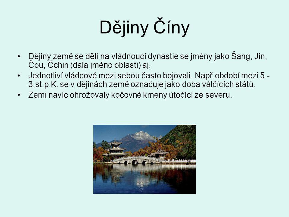 Dějiny Číny Dějiny země se děli na vládnoucí dynastie se jmény jako Šang, Jin, Čou, Čchin (dala jméno oblasti) aj. Jednotliví vládcové mezi sebou čast