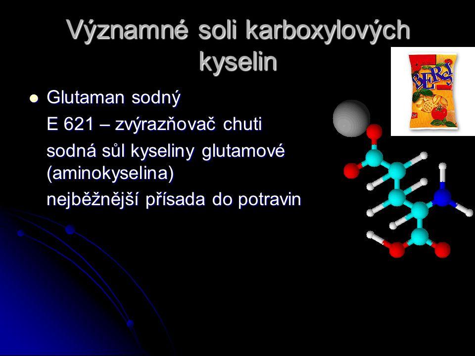 Významné soli karboxylových kyselin Glutaman sodný Glutaman sodný E 621 – zvýrazňovač chuti sodná sůl kyseliny glutamové (aminokyselina) nejběžnější přísada do potravin