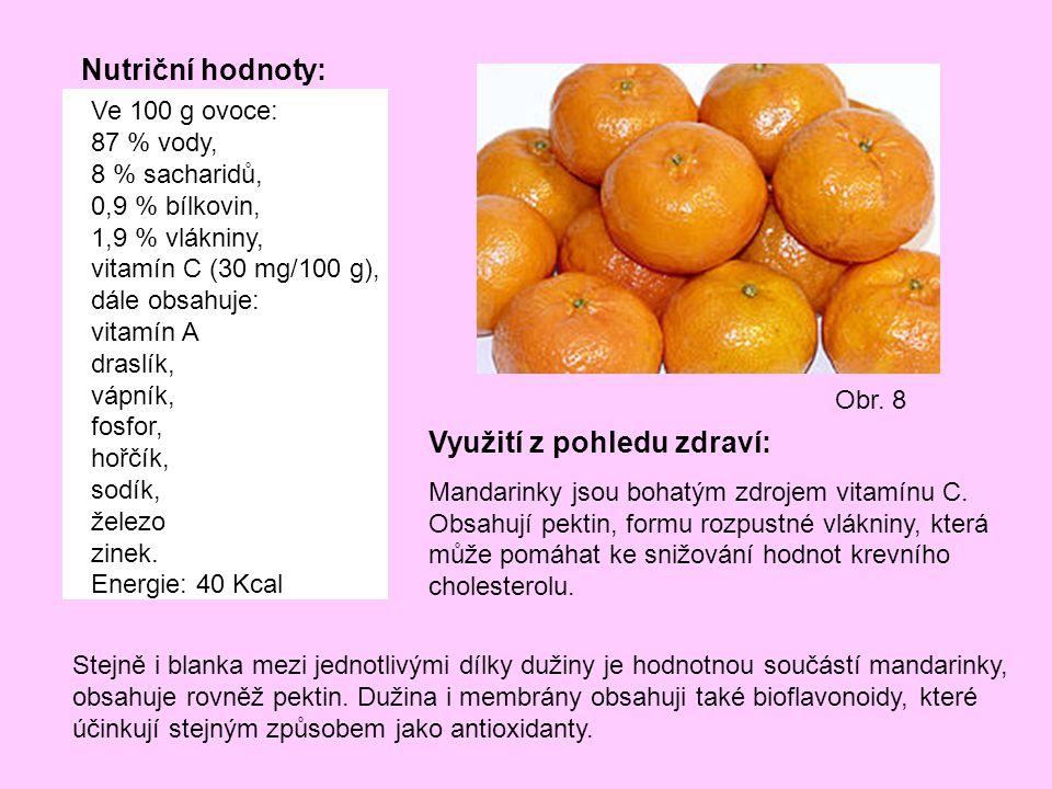 Nutriční hodnoty: Ve 100 g ovoce: 87 % vody, 8 % sacharidů, 0,9 % bílkovin, 1,9 % vlákniny, vitamín C (30 mg/100 g), dále obsahuje: vitamín A draslík,