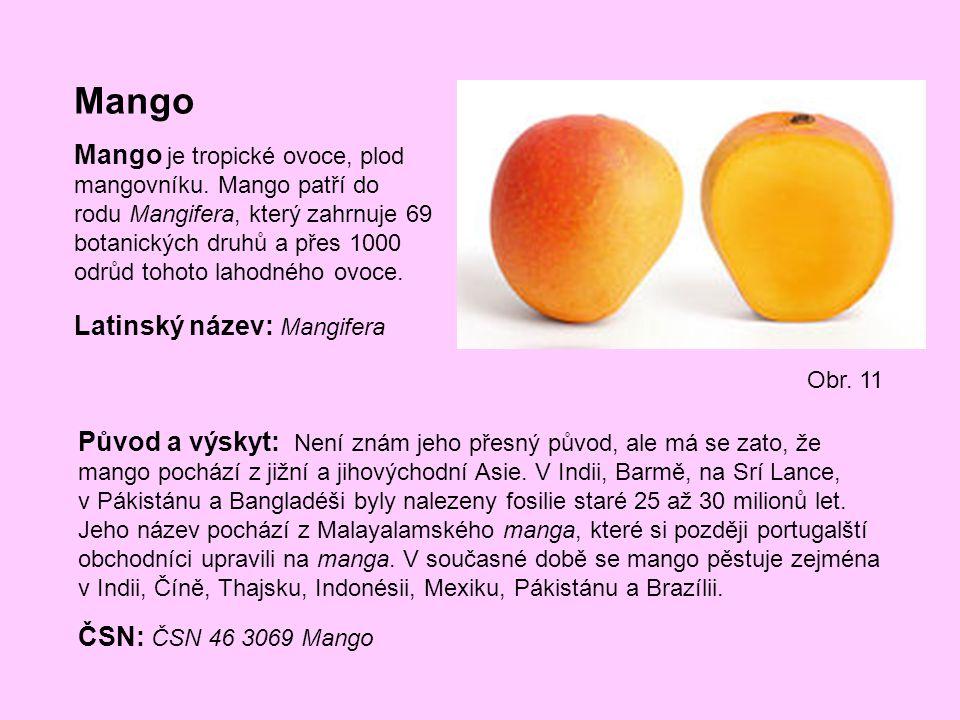 Mango Mango je tropické ovoce, plod mangovníku. Mango patří do rodu Mangifera, který zahrnuje 69 botanických druhů a přes 1000 odrůd tohoto lahodného