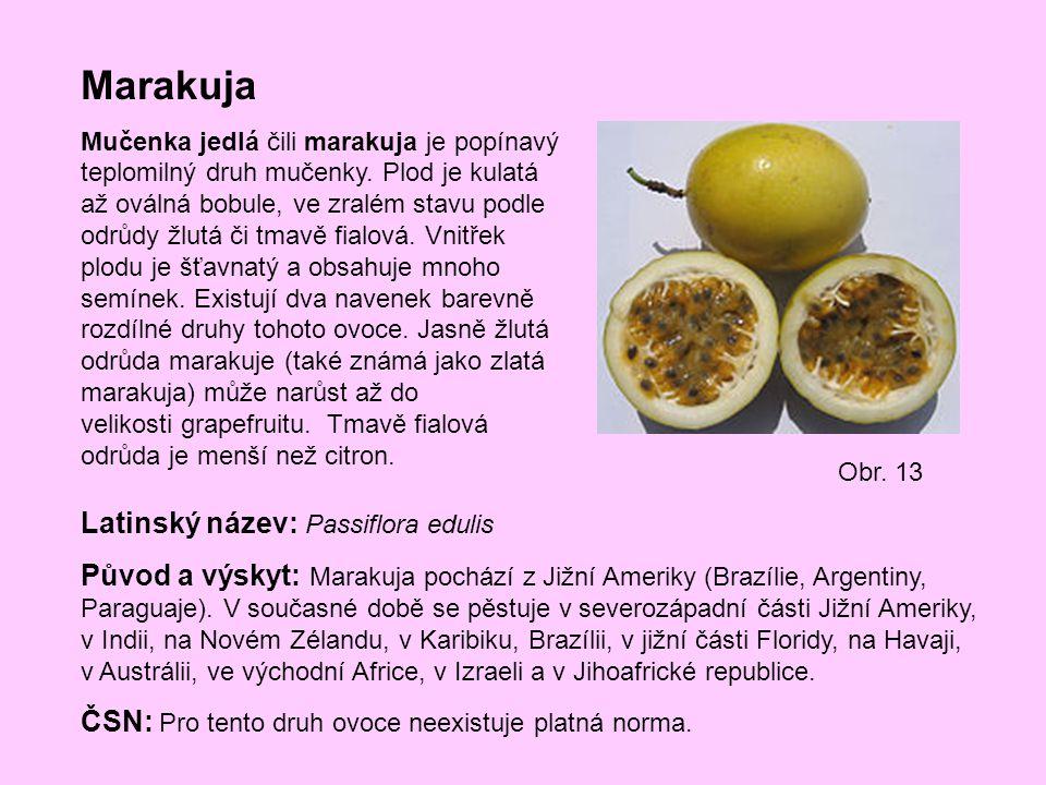 Marakuja Mučenka jedlá čili marakuja je popínavý teplomilný druh mučenky. Plod je kulatá až oválná bobule, ve zralém stavu podle odrůdy žlutá či tmavě