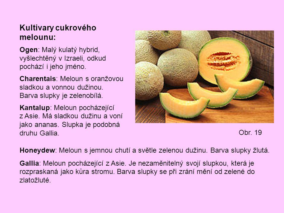 Kultivary cukrového melounu: Ogen: Malý kulatý hybrid, vyšlechtěný v Izraeli, odkud pochází i jeho jméno. Charentais: Meloun s oranžovou sladkou a von