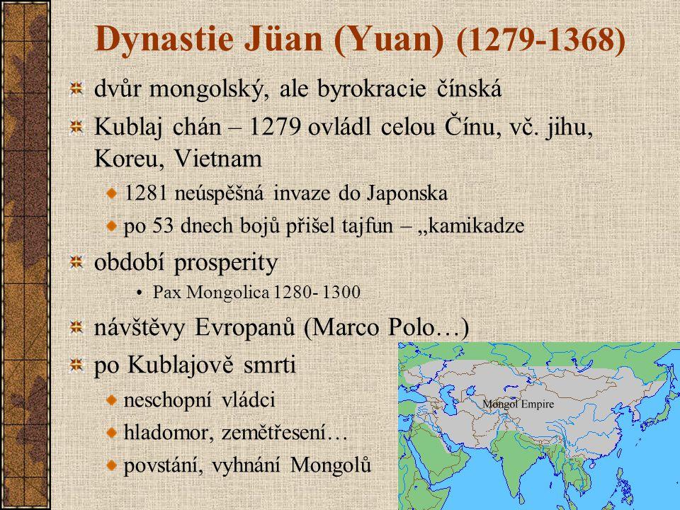 Dynastie Jüan (Yuan) (1279-1368) dvůr mongolský, ale byrokracie čínská Kublaj chán – 1279 ovládl celou Čínu, vč. jihu, Koreu, Vietnam 1281 neúspěšná i
