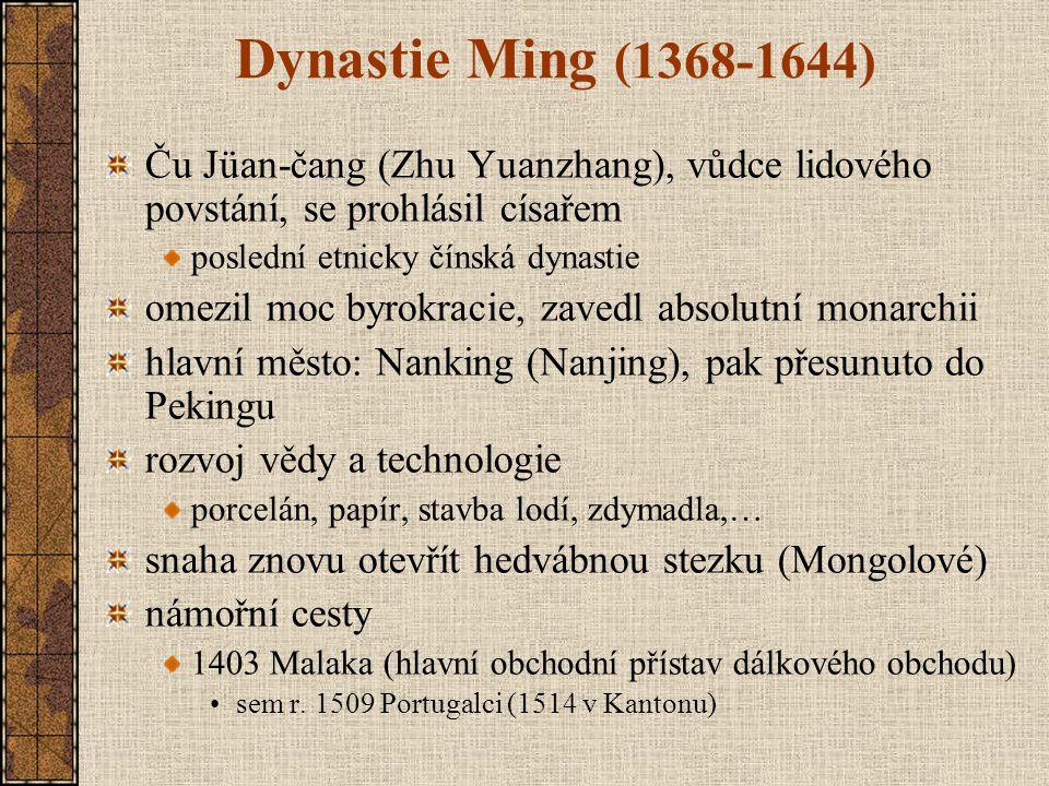 Dynastie Ming (1368-1644) Ču Jüan-čang (Zhu Yuanzhang), vůdce lidového povstání, se prohlásil císařem poslední etnicky čínská dynastie omezil moc byro