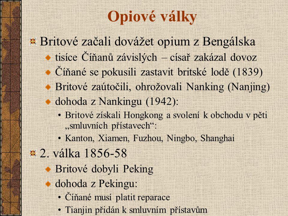 Opiové války Britové začali dovážet opium z Bengálska tisíce Číňanů závislých – císař zakázal dovoz Číňané se pokusili zastavit britské lodě (1839) Br