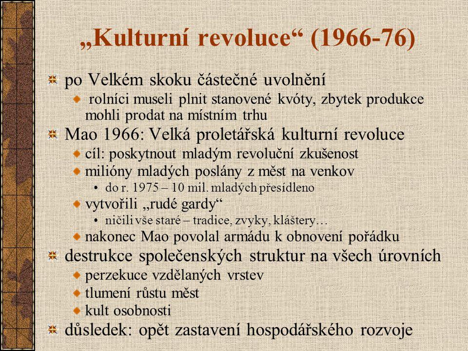 """""""Kulturní revoluce"""" (1966-76) po Velkém skoku částečné uvolnění rolníci museli plnit stanovené kvóty, zbytek produkce mohli prodat na místním trhu Mao"""