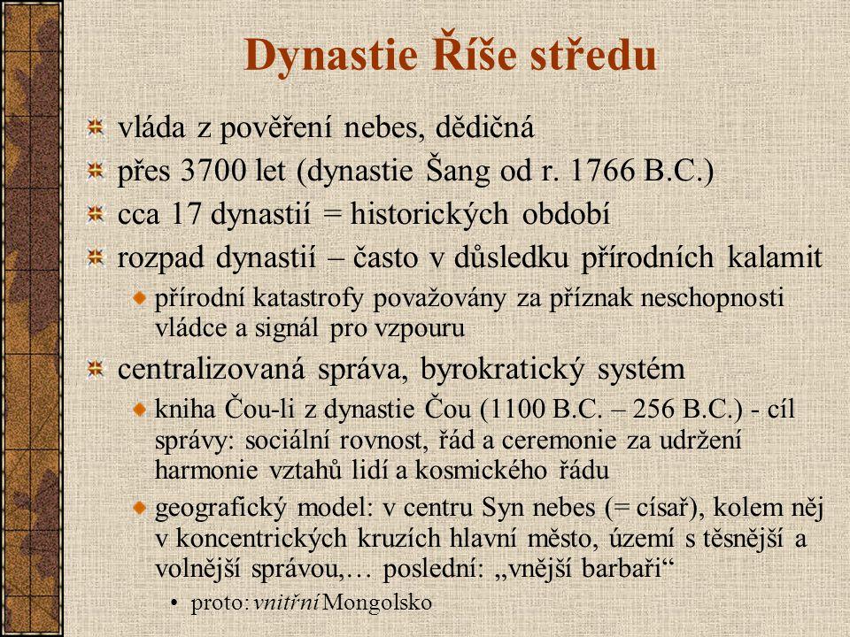Dynastie Říše středu vláda z pověření nebes, dědičná přes 3700 let (dynastie Šang od r. 1766 B.C.) cca 17 dynastií = historických období rozpad dynast