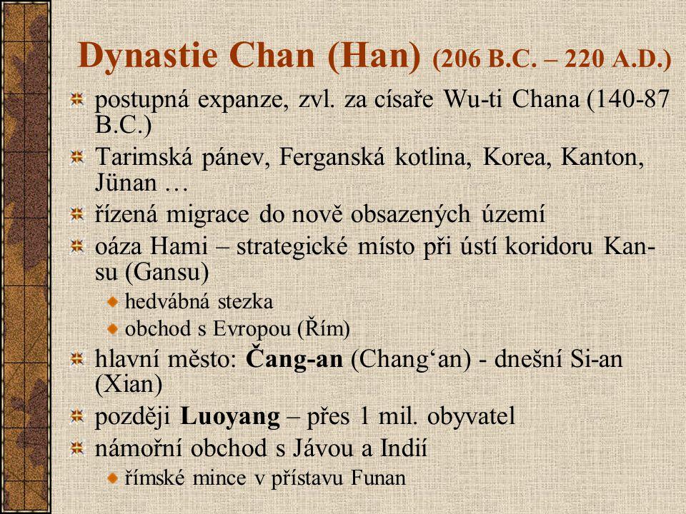 Dynastie Chan (Han) (206 B.C. – 220 A.D.) postupná expanze, zvl. za císaře Wu-ti Chana (140-87 B.C.) Tarimská pánev, Ferganská kotlina, Korea, Kanton,