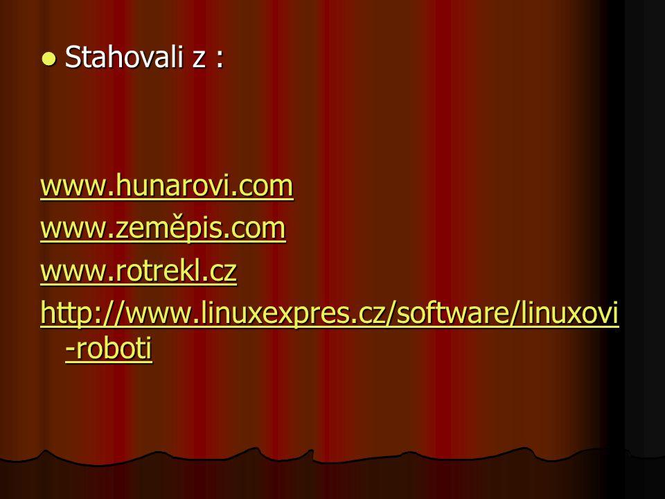 Stahovali z : Stahovali z : www.hunarovi.com www.zeměpis.com www.rotrekl.cz http://www.linuxexpres.cz/software/linuxovi -roboti http://www.linuxexpres.cz/software/linuxovi -roboti