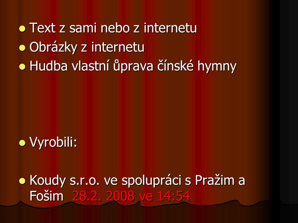 Text z sami nebo z internetu Text z sami nebo z internetu Obrázky z internetu Obrázky z internetu Hudba vlastní ůprava čínské hymny Hudba vlastní ůpra