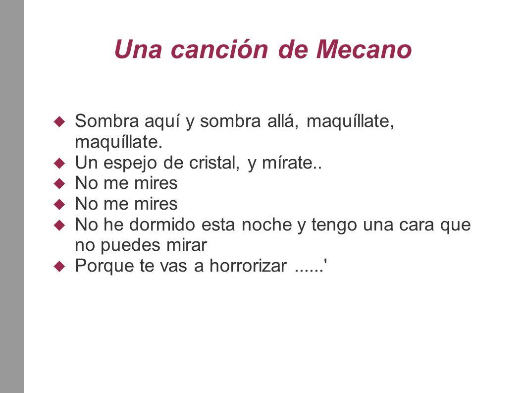 Una canción de Mecano  Sombra aquí y sombra allá, maquíllate, maquíllate.