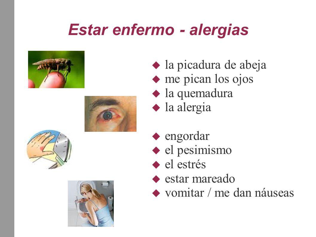 Estar enfermo - alergias  la picadura de abeja  me pican los ojos  la quemadura  la alergia  engordar  el pesimismo  el estrés  estar mareado  vomitar / me dan náuseas