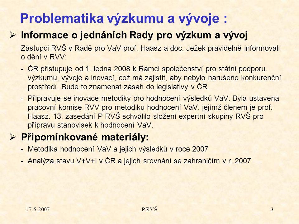 17.5.2007P RVŠ3  Informace o jednáních Rady pro výzkum a vývoj Zástupci RVŠ v Radě pro VaV prof.