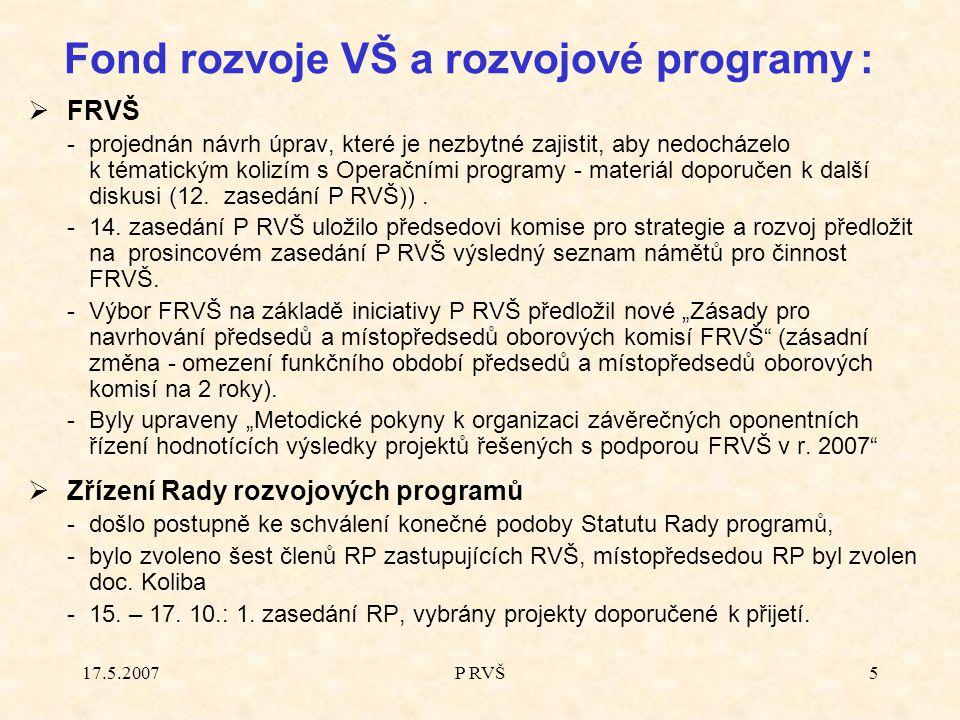 17.5.2007P RVŠ5  FRVŠ -projednán návrh úprav, které je nezbytné zajistit, aby nedocházelo k tématickým kolizím s Operačními programy - materiál doporučen k další diskusi (12.
