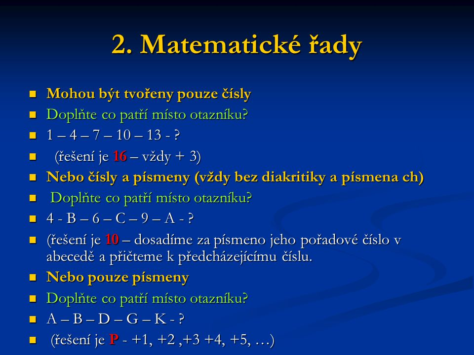 2. Matematické řady Mohou být tvořeny pouze čísly Mohou být tvořeny pouze čísly Doplňte co patří místo otazníku? Doplňte co patří místo otazníku? 1 –