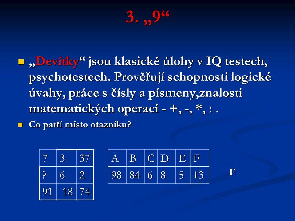 """3. """"9"""" """"Devítky"""" jsou klasické úlohy v IQ testech, psychotestech. Prověřují schopnosti logické úvahy, práce s čísly a písmeny,znalosti matematických o"""