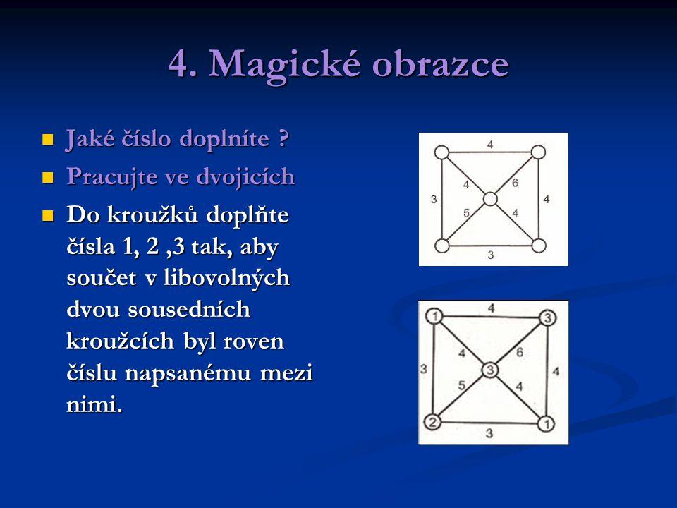 4. Magické obrazce Jaké číslo doplníte ? Jaké číslo doplníte ? Pracujte ve dvojicích Pracujte ve dvojicích Do kroužků doplňte čísla 1, 2,3 tak, aby so