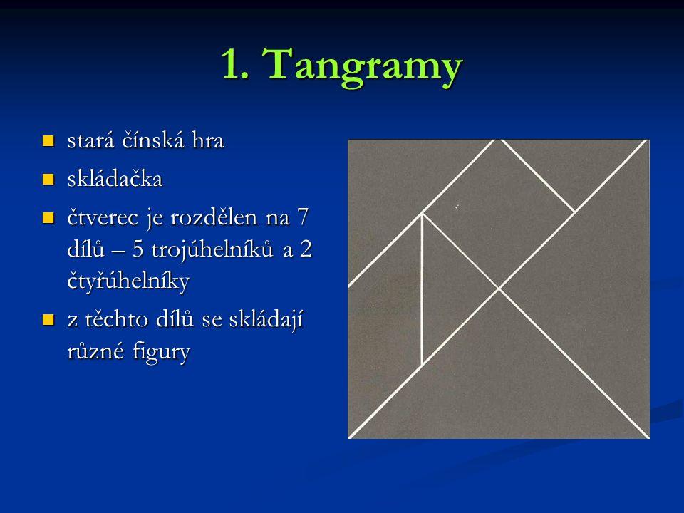 1. Tangramy stará čínská hra stará čínská hra skládačka skládačka čtverec je rozdělen na 7 dílů – 5 trojúhelníků a 2 čtyřúhelníky čtverec je rozdělen