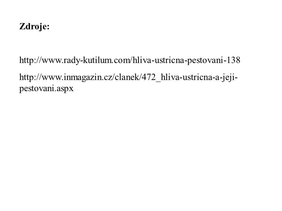 Zdroje: http://www.rady-kutilum.com/hliva-ustricna-pestovani-138 http://www.inmagazin.cz/clanek/472_hliva-ustricna-a-jeji- pestovani.aspx