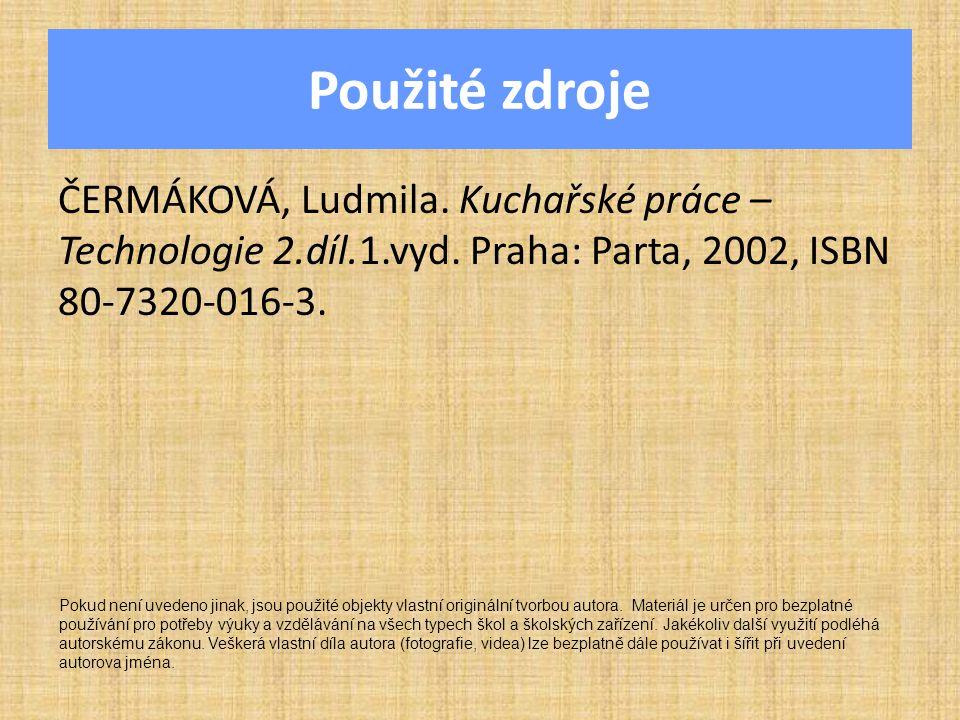 Použité zdroje ČERMÁKOVÁ, Ludmila.Kuchařské práce – Technologie 2.díl.1.vyd.