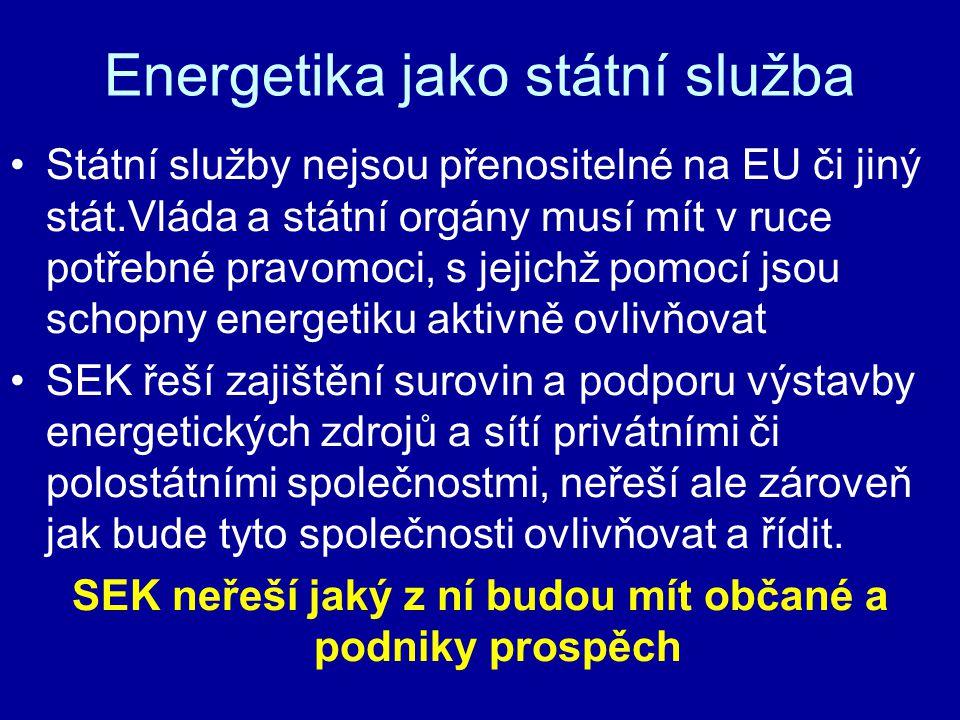 Energetika jako státní služba Státní služby nejsou přenositelné na EU či jiný stát.Vláda a státní orgány musí mít v ruce potřebné pravomoci, s jejichž pomocí jsou schopny energetiku aktivně ovlivňovat SEK řeší zajištění surovin a podporu výstavby energetických zdrojů a sítí privátními či polostátními společnostmi, neřeší ale zároveň jak bude tyto společnosti ovlivňovat a řídit.