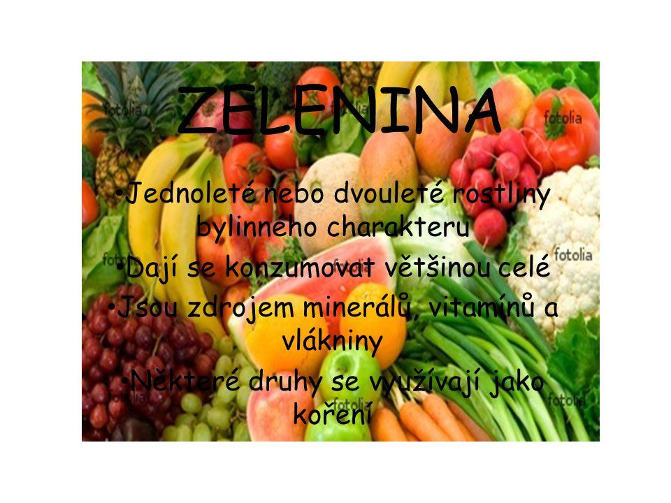ZELENINA Jednoleté nebo dvouleté rostliny bylinného charakteru Dají se konzumovat většinou celé Jsou zdrojem minerálů, vitamínů a vlákniny Některé dru