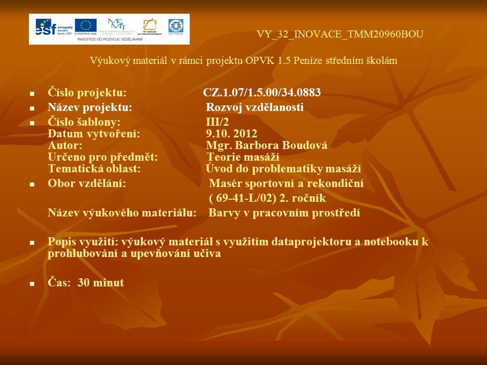 VY_32_INOVACE_TMM20960BOU Výukový materiál v rámci projektu OPVK 1.5 Peníze středním školám Číslo projektu: CZ.1.07/1.5.00/34.0883 Název projektu: Rozvoj vzdělanosti Číslo šablony: III/2 Datum vytvoření: 9.10.
