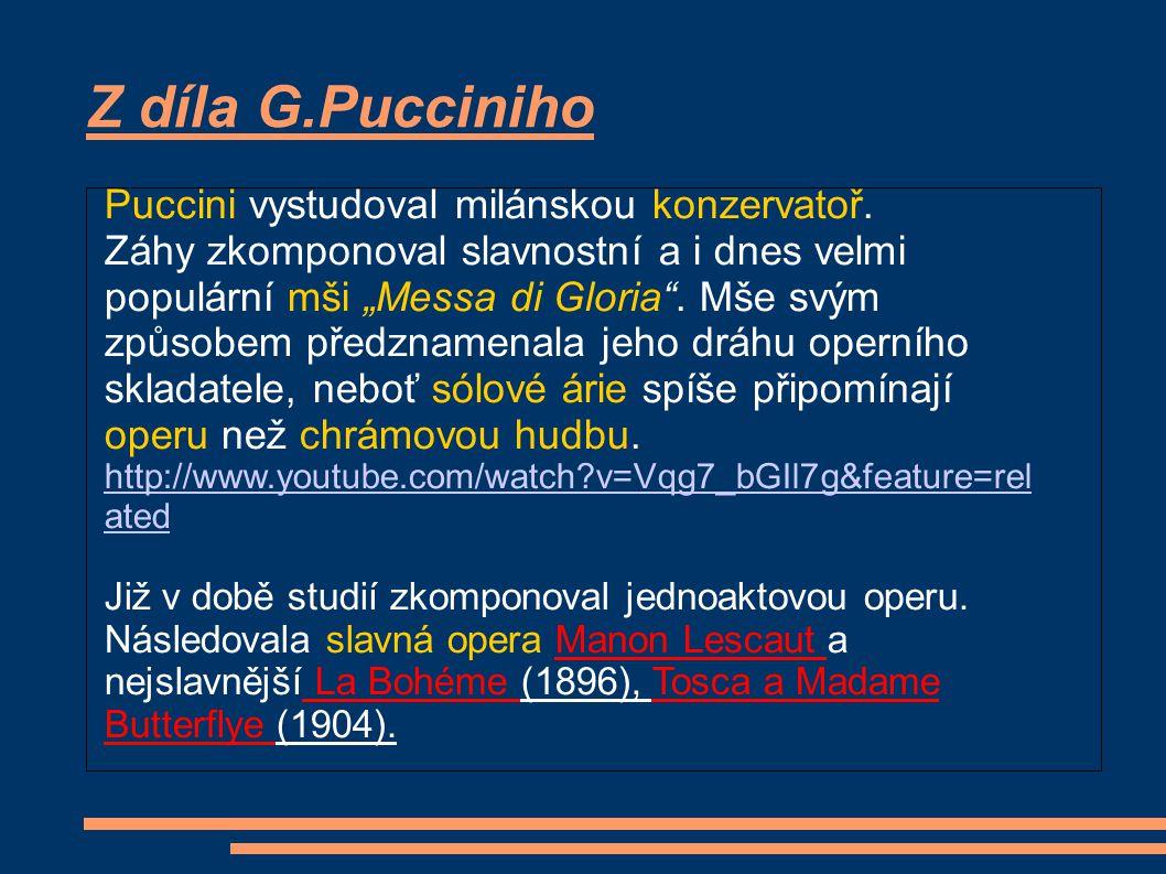 """Z díla G.Pucciniho Puccini vystudoval milánskou konzervatoř. Záhy zkomponoval slavnostní a i dnes velmi populární mši """"Messa di Gloria"""". Mše svým způs"""