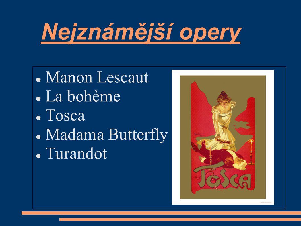 Nejznámější opery Manon Lescaut La bohème Tosca Madama Butterfly Turandot