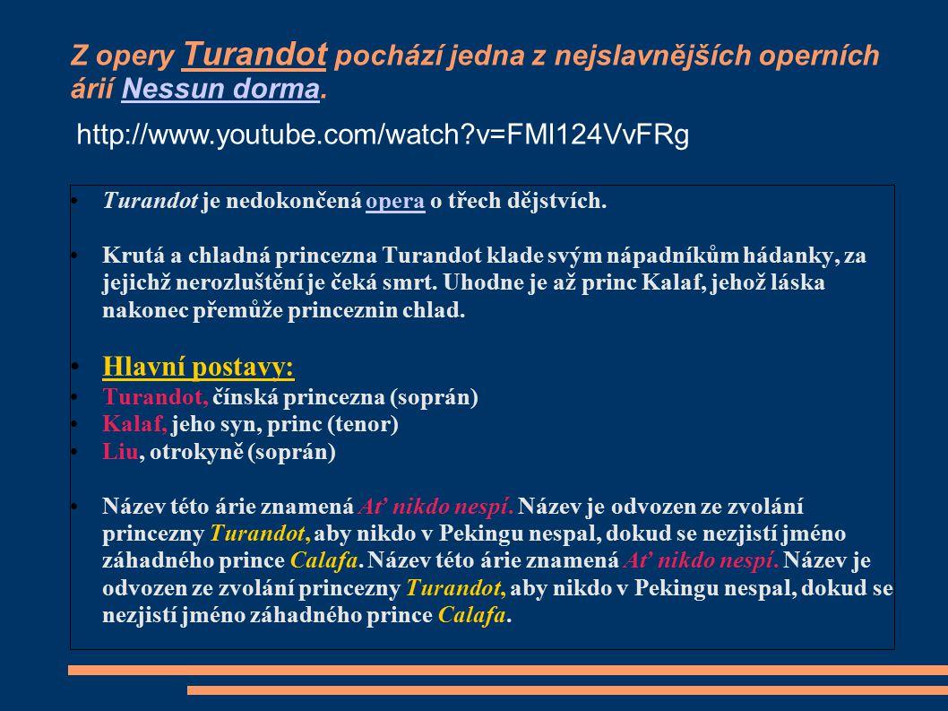 Z opery Turandot pochází jedna z nejslavnějších operních árií Nessun dorma.Nessun dorma Turandot je nedokončená opera o třech dějstvích.opera Krutá a
