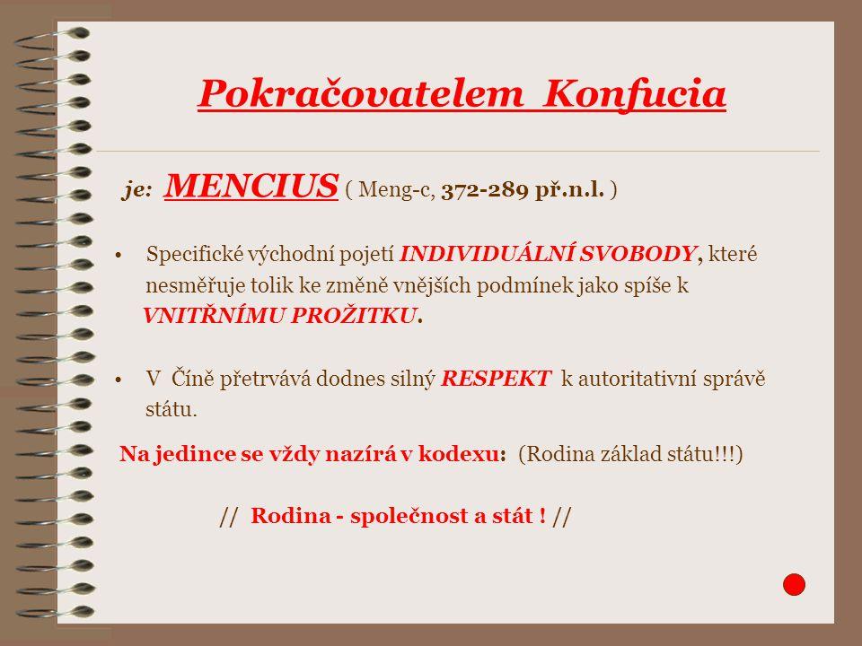 je: MENCIUS ( Meng-c, 372-289 př.n.l. ) Specifické východní pojetí INDIVIDUÁLNÍ SVOBODY, které nesměřuje tolik ke změně vnějších podmínek jako spíše k