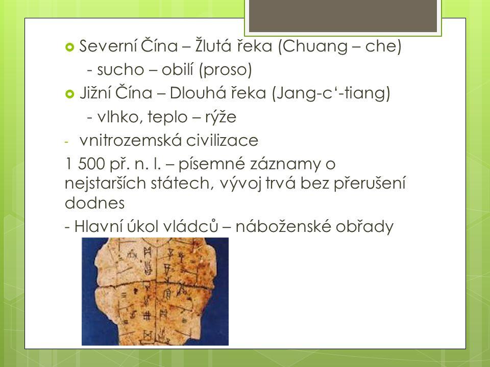  Severní Čína – Žlutá řeka (Chuang – che) - sucho – obilí (proso)  Jižní Čína – Dlouhá řeka (Jang-c'-tiang) - vlhko, teplo – rýže - vnitrozemská civilizace 1 500 př.