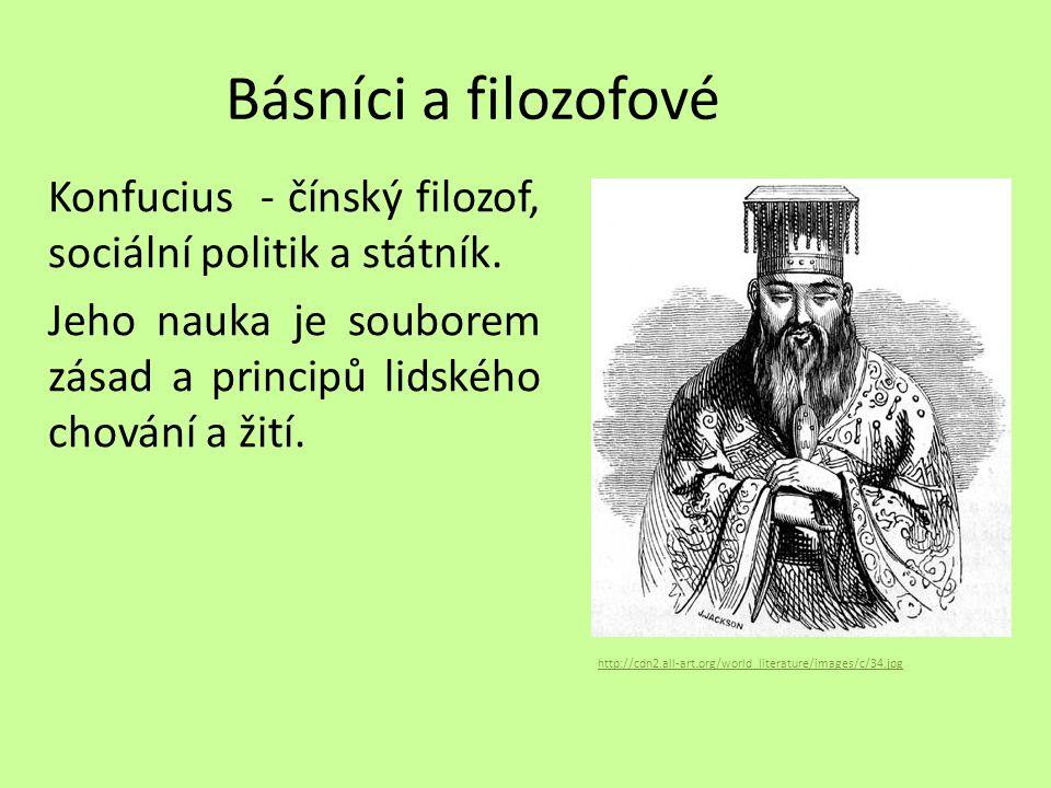 Básníci a filozofové Konfucius - čínský filozof, sociální politik a státník. Jeho nauka je souborem zásad a principů lidského chování a žití. http://c