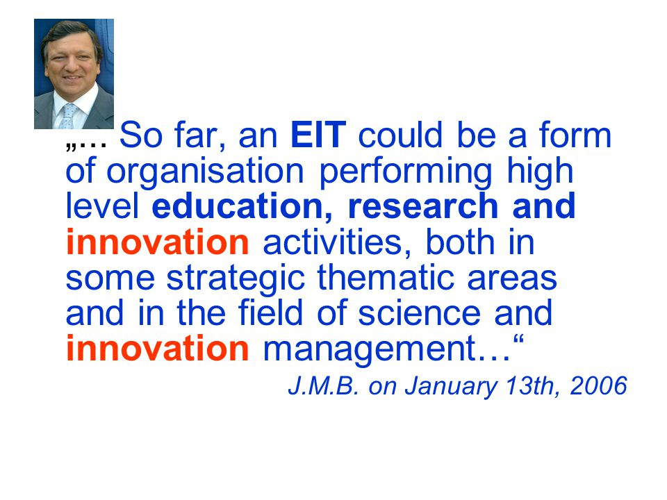 """... So far, an EIT could be a form of organisation performing high level education, research and innovation activities, both in some strategic themat"