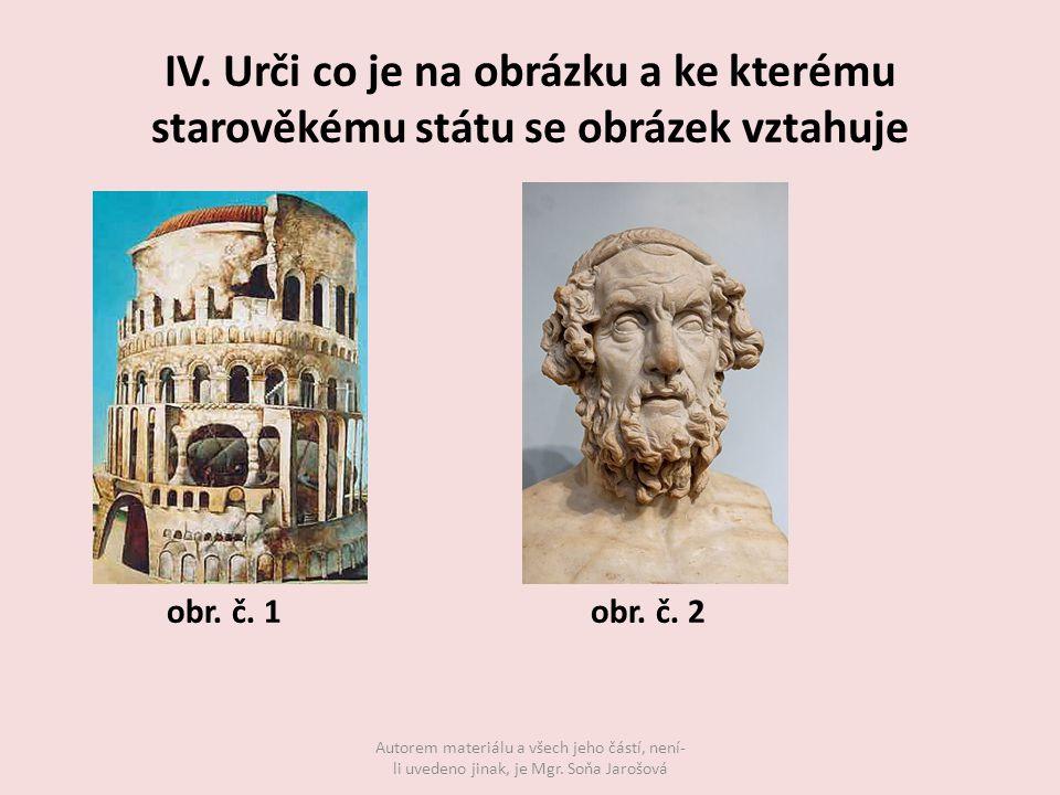 IV. Urči co je na obrázku a ke kterému starověkému státu se obrázek vztahuje Autorem materiálu a všech jeho částí, není- li uvedeno jinak, je Mgr. Soň