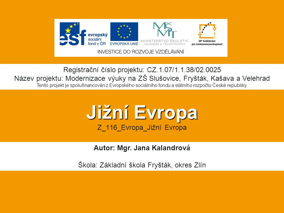 Jižní Evropa Jižní Evropa Z_116_Evropa_Jižní Evropa Autor: Mgr. Jana Kalandrová Škola: Základní škola Fryšták, okres Zlín Registrační číslo projektu: