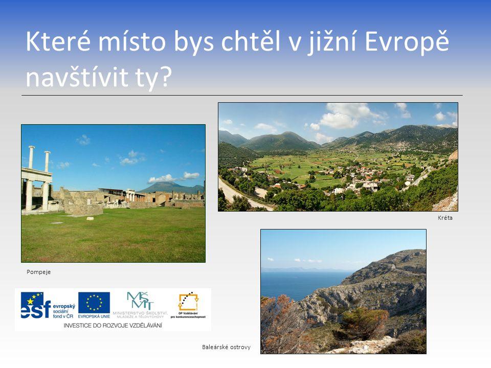 Které místo bys chtěl v jižní Evropě navštívit ty? Pompeje Kréta Baleárské ostrovy