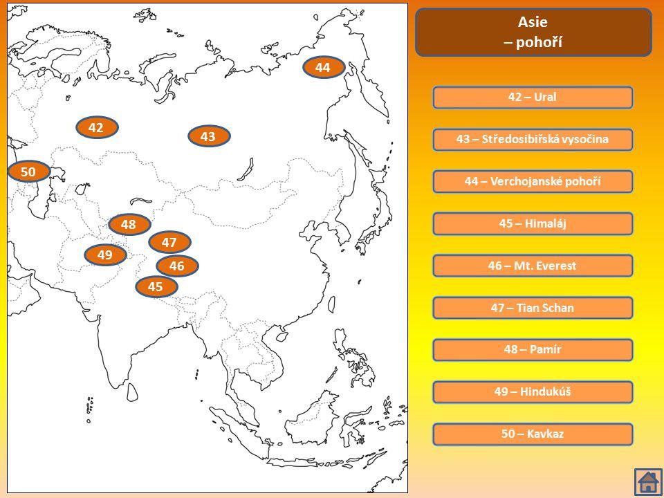 42 – Ural Asie – pohoří 43 – Středosibiřská vysočina 44 – Verchojanské pohoří 45 – Himaláj 46 – Mt. Everest 47 – Tian Schan 48 – Pamír 49 – Hindukúš 5