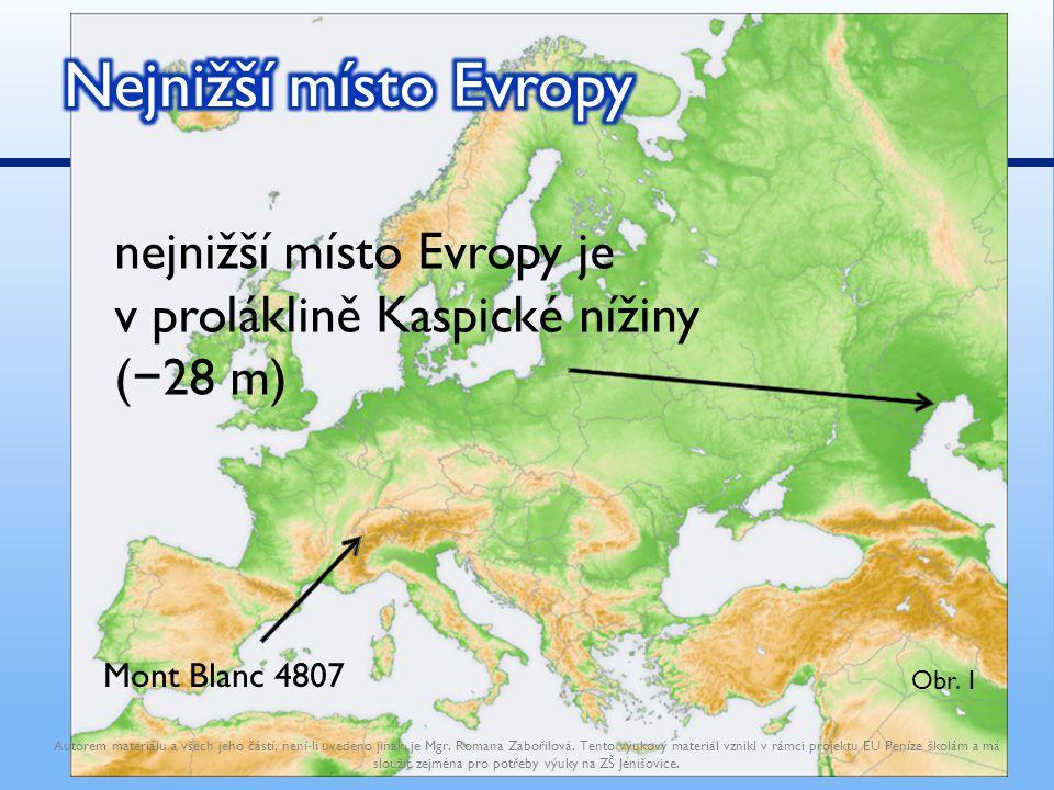 nejnižší místo Evropy je v proláklině Kaspické nížiny ( − 28 m) Mont Blanc 4807 Autorem materiálu a všech jeho částí, není-li uvedeno jinak, je Mgr. R
