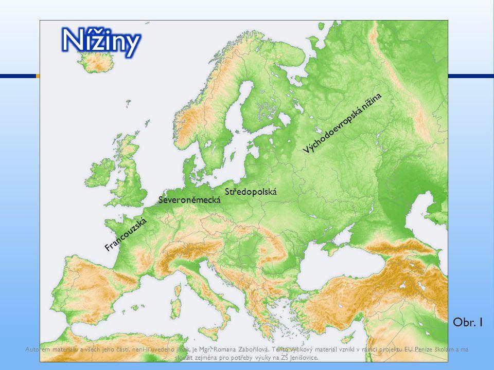 Východoevropská nížina Středopolská Severoněmecká Francouzská Autorem materiálu a všech jeho částí, není-li uvedeno jinak, je Mgr. Romana Zabořilová.