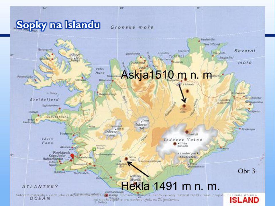 Askja1510 m n. m Hekla 1491 m n. m. Autorem materiálu a všech jeho částí, není-li uvedeno jinak, je Mgr. Romana Zabořilová. Tento výukový materiál vzn