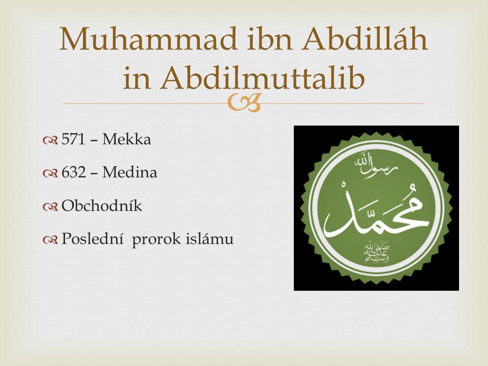   571 – Mekka  632 – Medina  Obchodník  Poslední prorok islámu Muhammad ibn Abdilláh in Abdilmuttalib