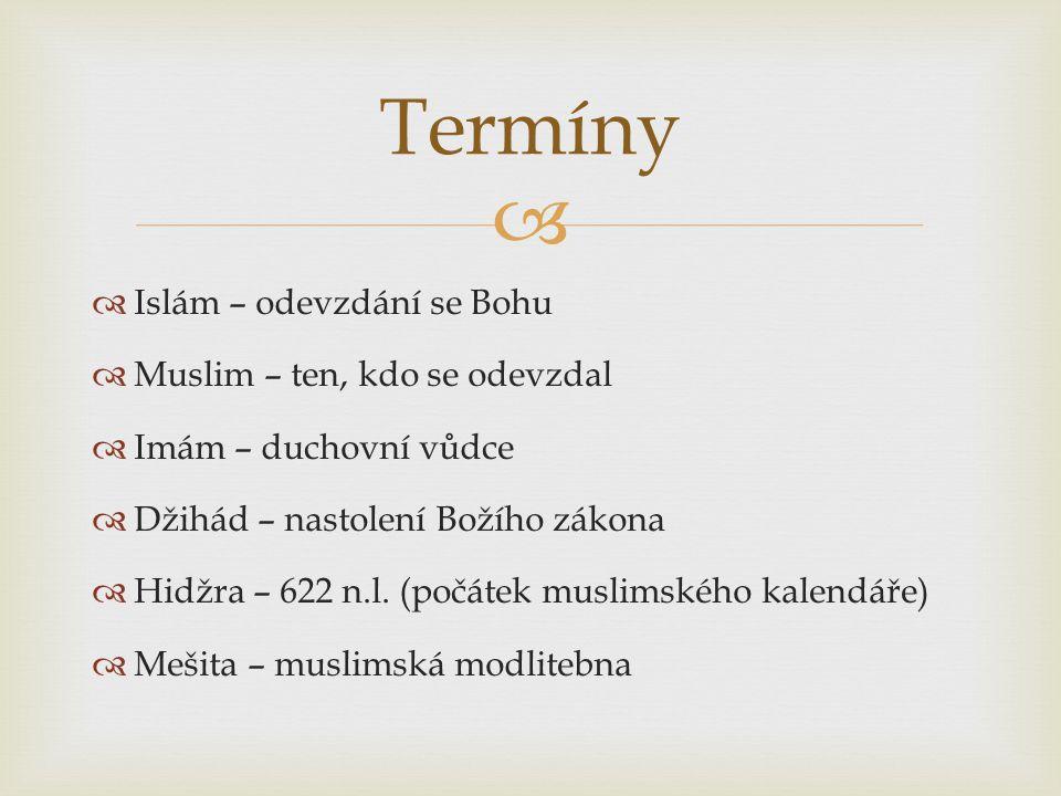   Islám – odevzdání se Bohu  Muslim – ten, kdo se odevzdal  Imám – duchovní vůdce  Džihád – nastolení Božího zákona  Hidžra – 622 n.l.
